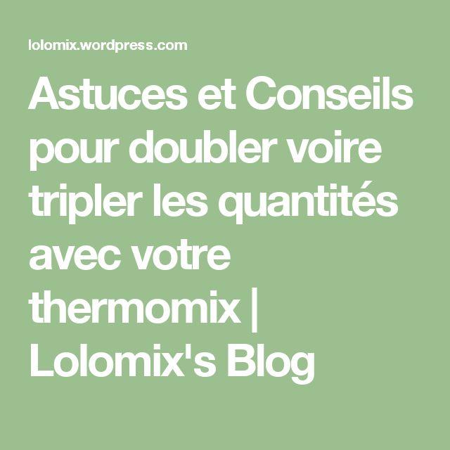 Astuces et Conseils pour doubler voire tripler les quantités avec votre thermomix   Lolomix's Blog