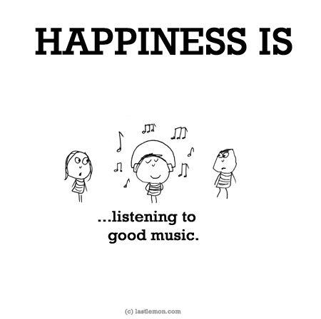 http://lastlemon.com/happiness/ha0060/ HAPPINESS IS...listening to good music.