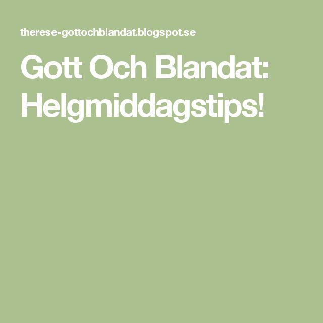 Gott Och Blandat: Helgmiddagstips!