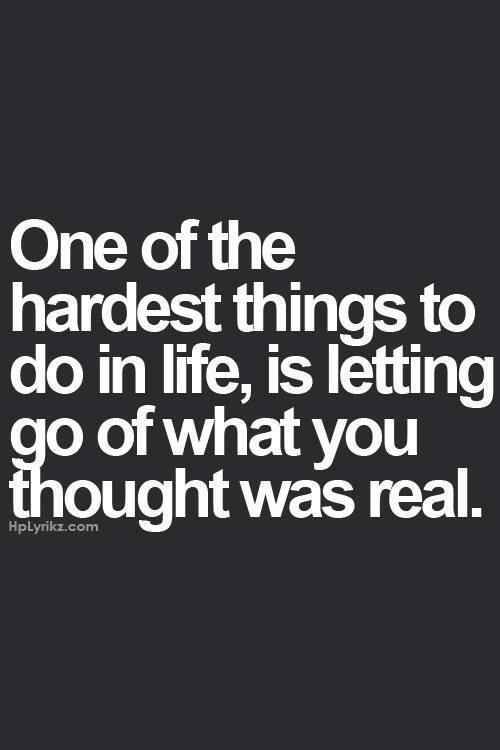 One of the hardest things to do in life... a lesson that can't be learned without getting hurt.