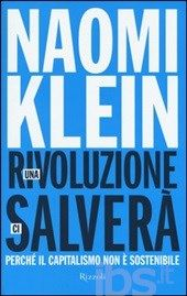 Klein Naomi - Una rivoluzione Ci Salverà. Perché Il Capitalismo Non È Sostenibile (2015)