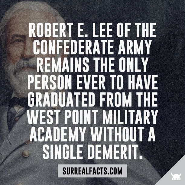 Fact: Robert E. Lee of the confederate army remains the only person ever to have graduated from the West Point Military Academy without a single demerit.