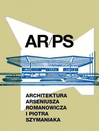 """Grzegorz Piątek (ed.) """"ARPS. Architektura Arseniusza Romanowicza i Piotra Szymaniaka"""" wyd. Centrum Architektury, 2012 (PL)"""