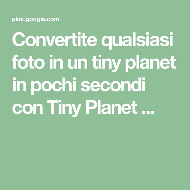 Convertite qualsiasi foto in un tiny planet in pochi secondi con Tiny Planet ...