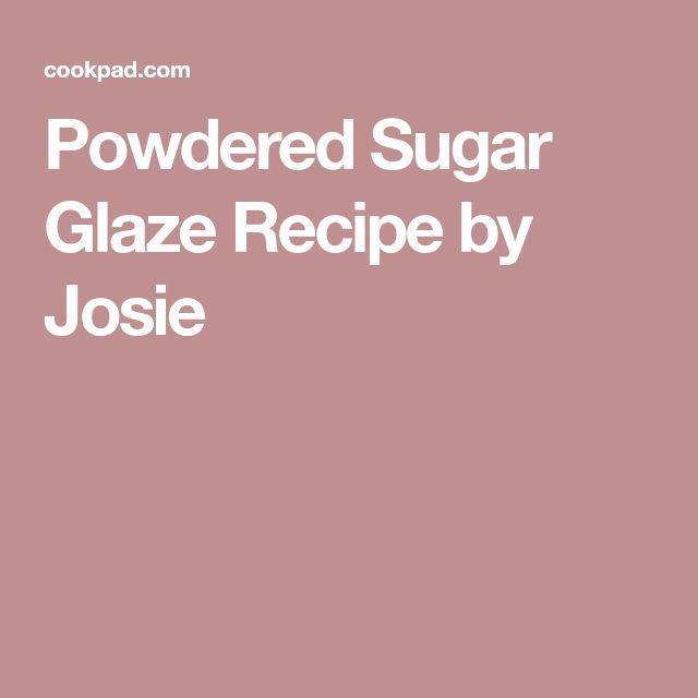 Powdered Sugar Glaze Recipe by Josie