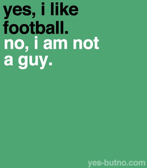 Yes, I like football. No, I am not a guy.Football Seasons, Southern Girls, Colleges Football, Rolls Tide, College Football, Steelers Football Signs, Packers Humor, European Football, Girls Football