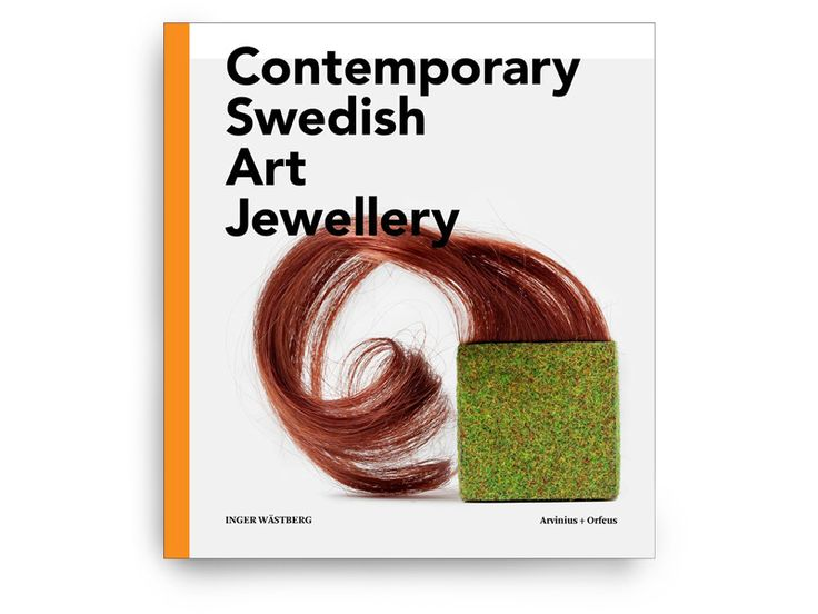 Contemporary Swedish Art Jewellery, by Inger Wästberg, 2014, published by Arvinius + Orfeus