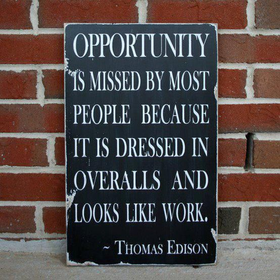 Work.Famous Quotes, Remember This, Opportunity, Motivation Quotes, Barns Owls, Favorite Quotes, Work Ethical, Inspiration Quotes, Thomas Edison