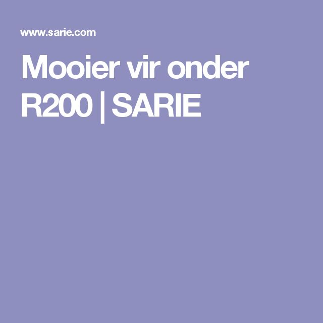 Mooier vir onder R200 | SARIE