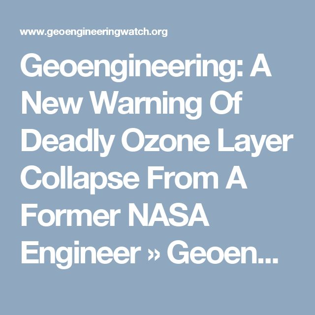 Geoengineering: A New Warning Of Deadly Ozone Layer Collapse From A Former NASA Engineer » Geoengineering: A New Warning Of Deadly Ozone Layer Collapse From A Former NASA Engineer   Geoengineering Watch
