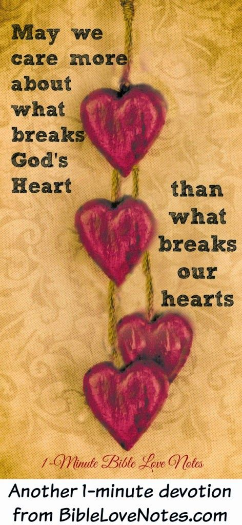 LOVE FOR GOD: This 1-minute devotion encourages us to focus on the things that break God's heart instead of focusing on our own pain....it's a win/win situation to focus on God!