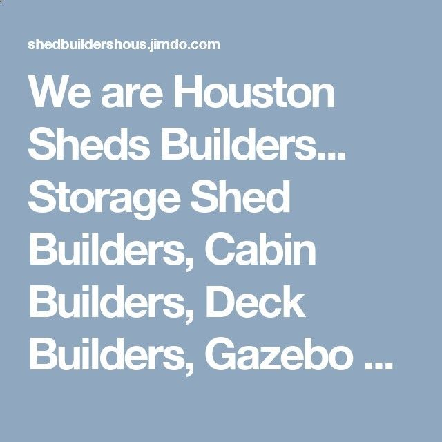We are Houston Sheds Builders... Storage Shed Builders, Cabin Builders, Deck Builders, Gazebo Builders, Pergola, Patios and a lot more. Hundreds of people have trusted us. That shed, deck, roof or gazebo that you have in mind is not just a stand-alone utility building. The appearance is important and affects the overall appearance and value of your property. It is our goal to help you build that custom storage shed, cabin, patio or deck that not only complements your home, but also ble...