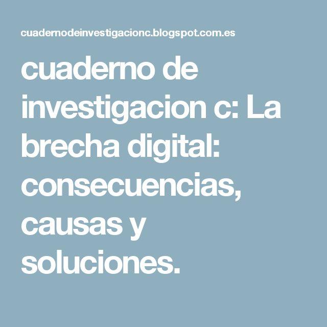 cuaderno de investigacion c: La brecha digital: consecuencias, causas y soluciones.