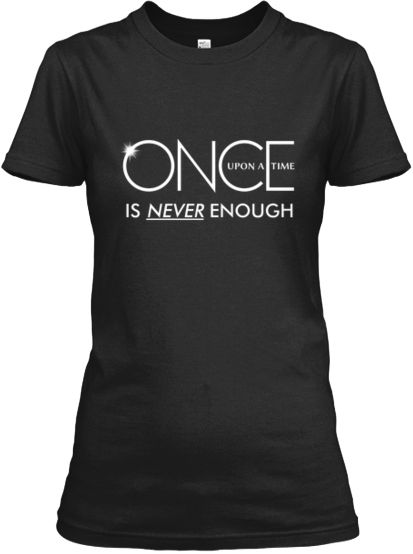 Limited ONCE is NEVER Enough Shirts for the fans of ABC's Once Upon a Time who can't get enough!