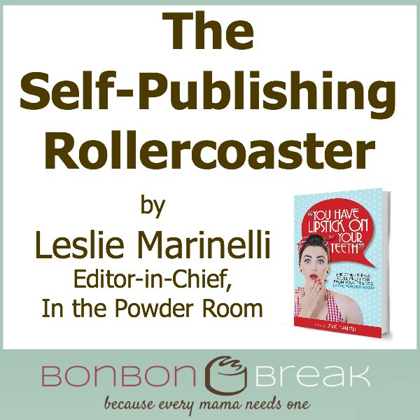 "Leslie Marinelli, Editor-in-Chief of @In The Powder Room & Editor of Amazon's #1 Hot New Release ""You Have Lipstick on Your Teeth,"" writes about the #SelfPublishing rollercoaster for Bonbon Break."