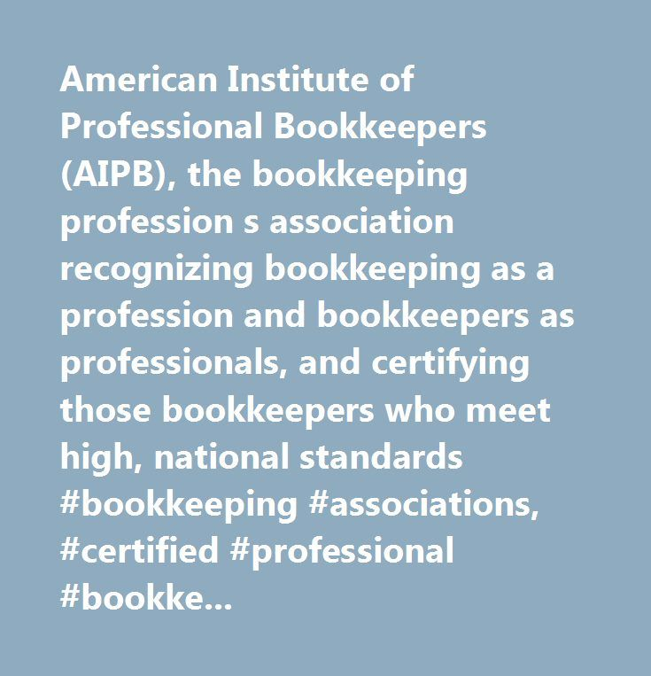 American Institute of Professional Bookkeepers (AIPB), the bookkeeping profession s association recognizing bookkeeping as a profession and bookkeepers as professionals, and certifying those bookkeepers who meet high, national standards #bookkeeping #associations, #certified #professional #bookkeepers, #bookkeeping #certification, #freelance #bookeeping #business…