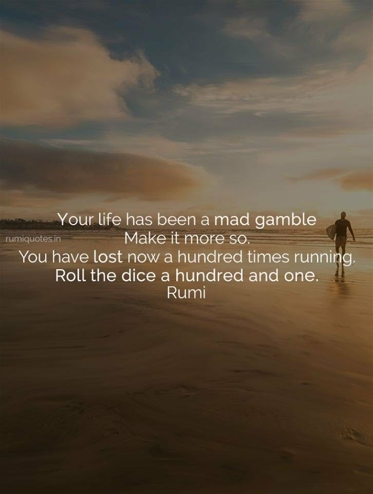 Your Life Has Been A Mad Gamble Self Care Pinterest Rumi