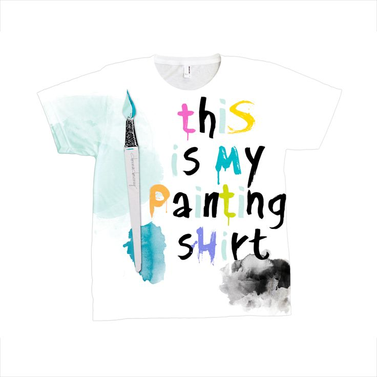 "ART-tee | ""this is my painting shirt"" 