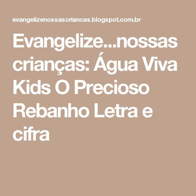 Evangelize...nossas crianças: Água Viva Kids O Precioso Rebanho Letra e cifra