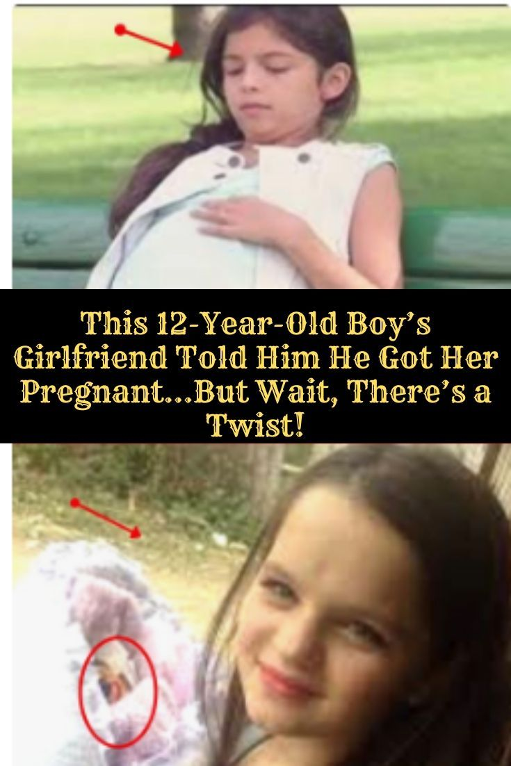 This 12 Year Old Boy S Girlfriend Told Him He Got Her Pregnant But Wait There S A Twist 12 Year Old Boy 12 Year Old Pregnant