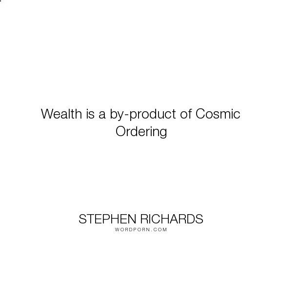 Cosmic Ordering Secrets - Stephen Richards - Wealth is a by-product of Cosmic Ordering. happiness, success, fearless, spiritual, spirituality, money, self-help, goals, opportunity, self-realization, focus, positivity, law-of-attraction, life-changing, self-motivation, mind-power, mind-body-spirit, goal-setting, positive-thoughts, new-thought, stephen-richards, new-age, wealth-creation, opportunities, manifestation, self-belief, self-growth, cosmic-ordering, manifesting, synchronicity, ...