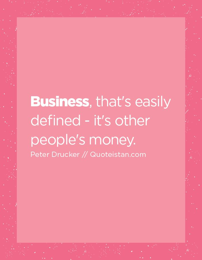 Business Thats Easily Defined Its Other Peoples Money