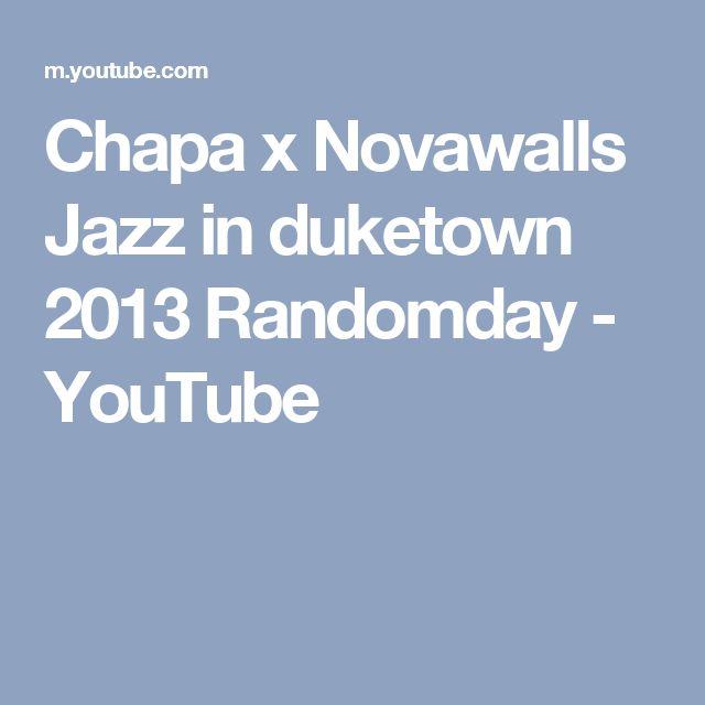Chapa x Novawalls Jazz in duketown 2013 Randomday - YouTube