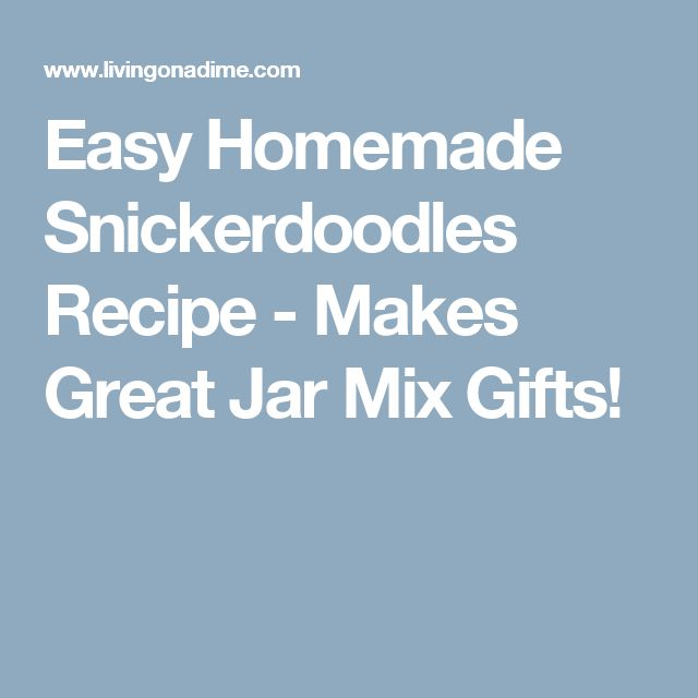 Easy Homemade Snickerdoodles Recipe - Makes Great Jar Mix Gifts!