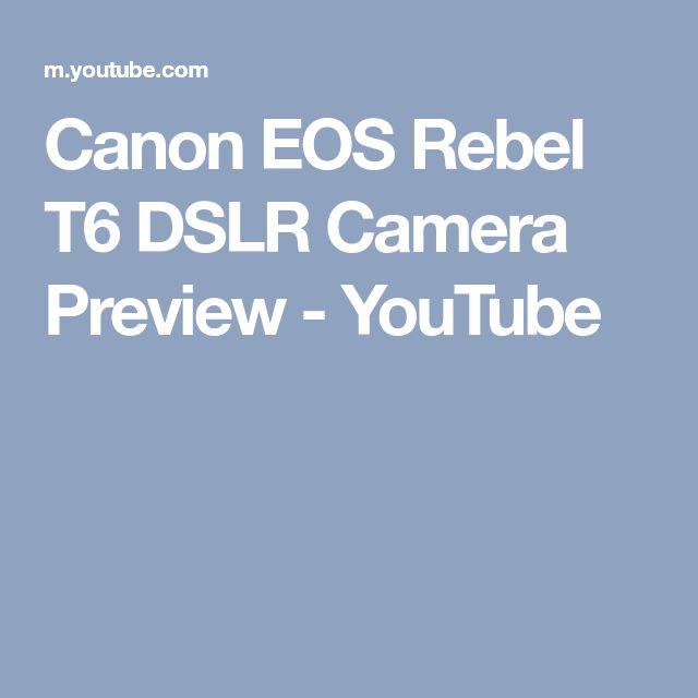 Canon EOS Rebel T6 DSLR Camera Preview - YouTube