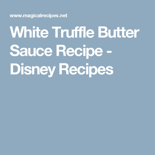 White Truffle Butter Sauce Recipe - Disney Recipes