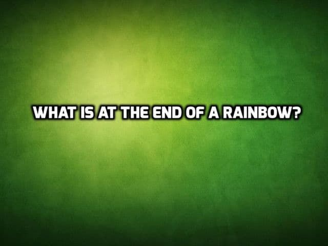 What is at the end of a rainbow? - from Playbuzz       ...Answer:  The letter W...