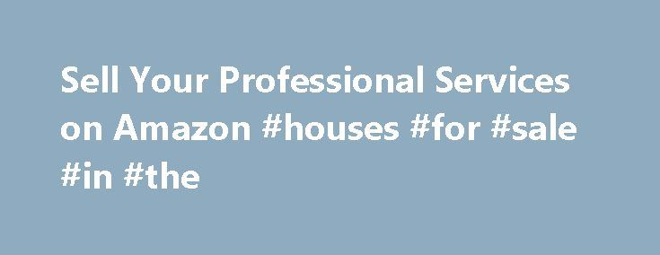 Sell Your Professional Services on Amazon #houses #for #sale #in #the http://property.remmont.com/sell-your-professional-services-on-amazon-houses-for-sale-in-the/  1. Pre-Packaged Services Services with defined scope which allow customers to purchase based on price estimates (for example: TV wall mounting, bed assembly, treadmill assembly)  For the portion up to $1,000: 20% For the portion greater than $1,000: 15% 2. Custom Services Services that do not have defined scope and require…