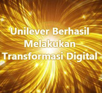 Direktur IT global pemasaran digital di Unilever menjelaskan bahwa transformasi digital Unilever telah berhasil dilakukan dengan lebih fokus pada tim IT.