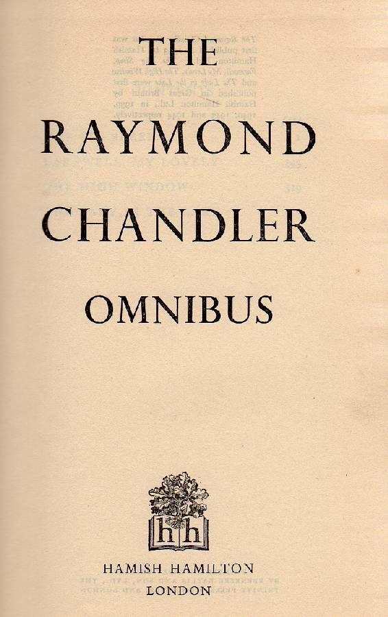 CHANDLER Rymond (Chicago 1888 - La Jolla 1959), The Raymond Chandler Omnibus.  London, Hamish Hamilton, 1953.