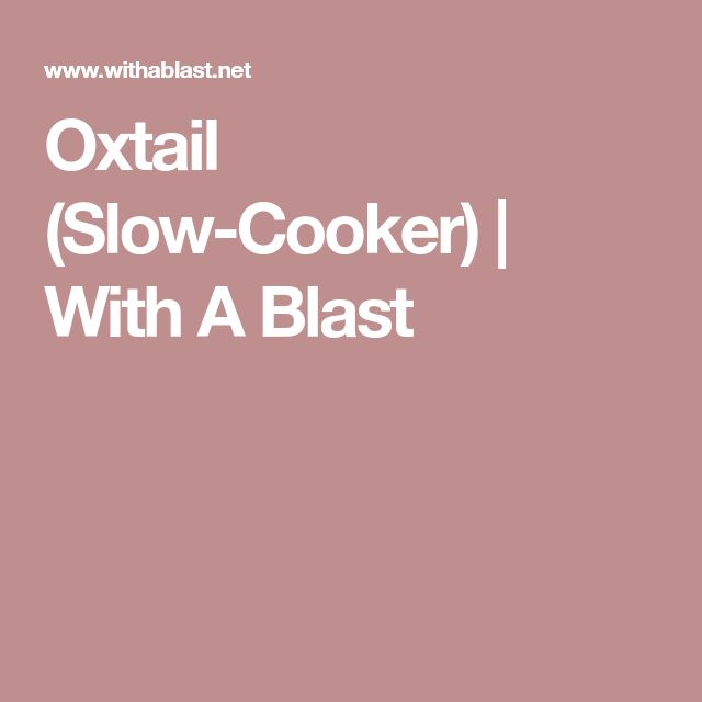 Oxtail (Slow-Cooker) | With A Blast