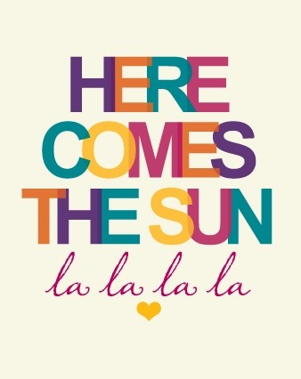 ☼ Here Comes The Sun ☼ funnily enough this is the song I found myself humming after I heard President Clinton at the DNC last night... Still singing it today!