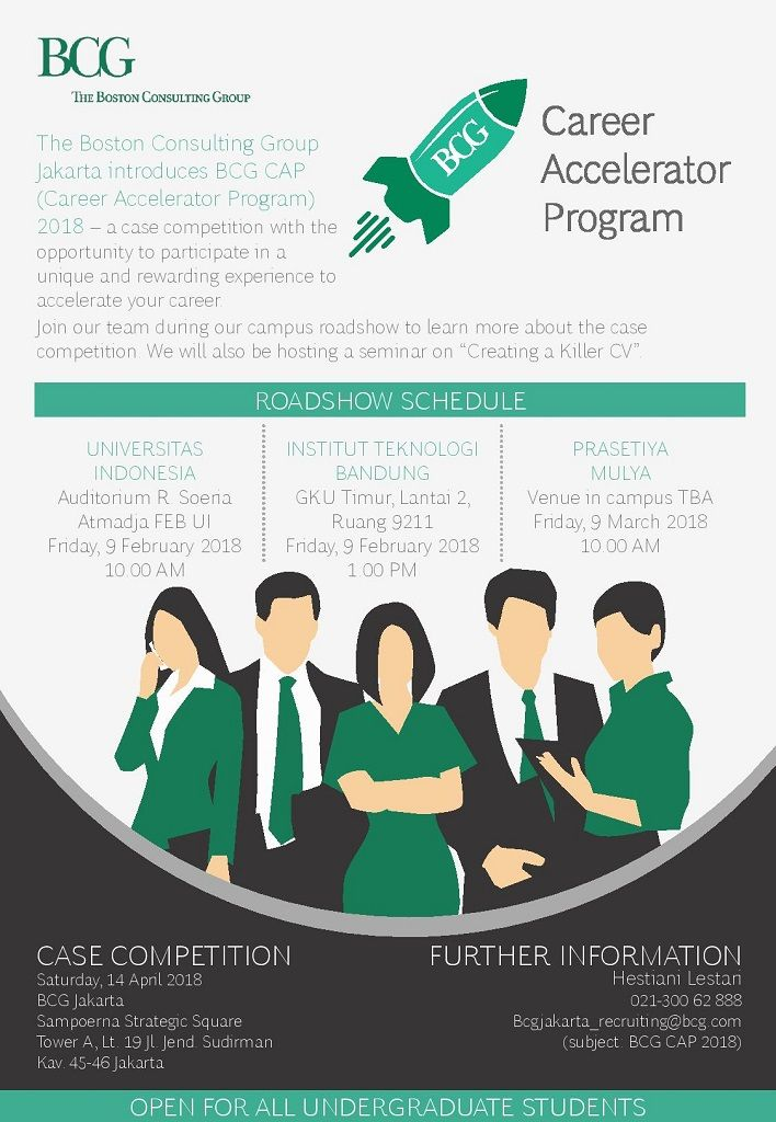 "The Boston Consulting Group Jakarta introduces BCG CAP (Career Accelerator Program) 2018 – a case competition with the opportunity to participate in a unique and rewarding experience to accelerate your career.   Join our team during our campus roadshow to learn more about the case competition. We will also be hosting a seminar on ""Creating a Killer CV"".  Friday, 9 February 2018 R9211 GKU Timur, Lantai 2 ITB 1.00 PM  Registration Here >> https://karir.itb.ac.id/seminar/detail/93"