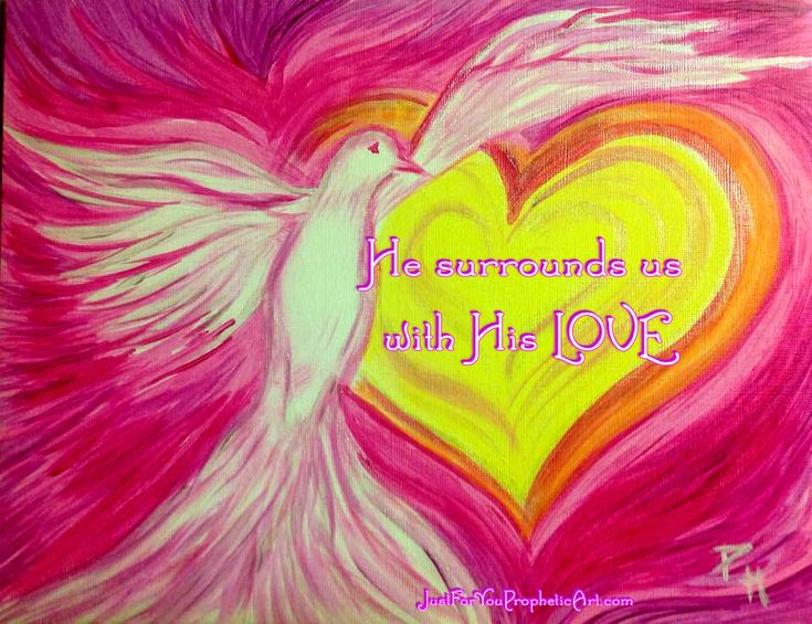 """Prophetic Art Holy Spirit Dove, by Pam Herrick, artist at Just For You Prophetic Art. Quote, """"He surrounds us with His love."""" #JustForYouPropheticArt"""