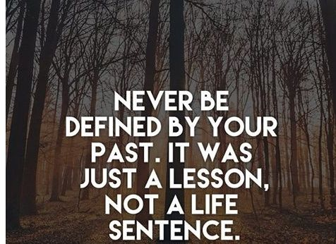 Never be defined by your past. It was just a lesson, not a ...