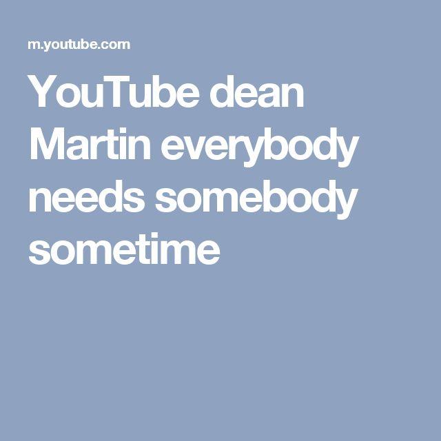 YouTube dean Martin  everybody needs somebody sometime