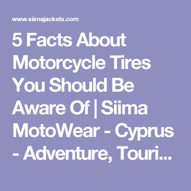 5 Facts About Motorcycle Tires You Should Be Aware Of   Siima MotoWear - Cyprus - Adventure, Touring & Sport Riders Jackets