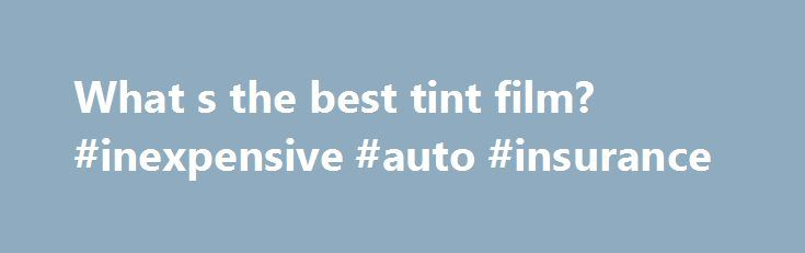 What s the best tint film? #inexpensive #auto #insurance http://auto-car.nef2.com/what-s-the-best-tint-film-inexpensive-auto-insurance/  #auto tint # Thread: What's the best tint film? Sponsor ( Model S Owner) Join Date Jun 2012 Location DFW Posts 1,628 What's the best tint film? I've never tinted my cars before (though a couple came tinted from the dealer), so I've no real idea what to look for. My Audi dealer had a lame demo in an office showing the benefits of ceramic tint, and I've seen…