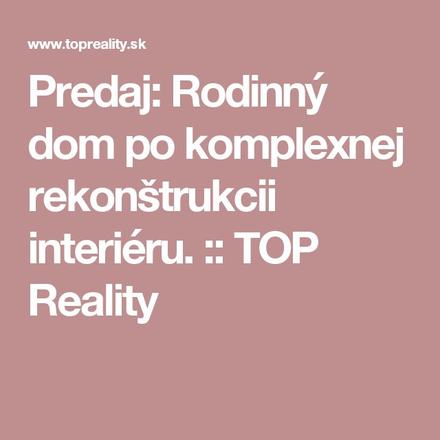 Predaj: Rodinný dom po komplexnej rekonštrukcii interiéru. :: TOP Reality