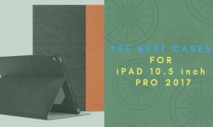 12 Best iPad 10.5 inch Pro 2017 Cases and Covers
