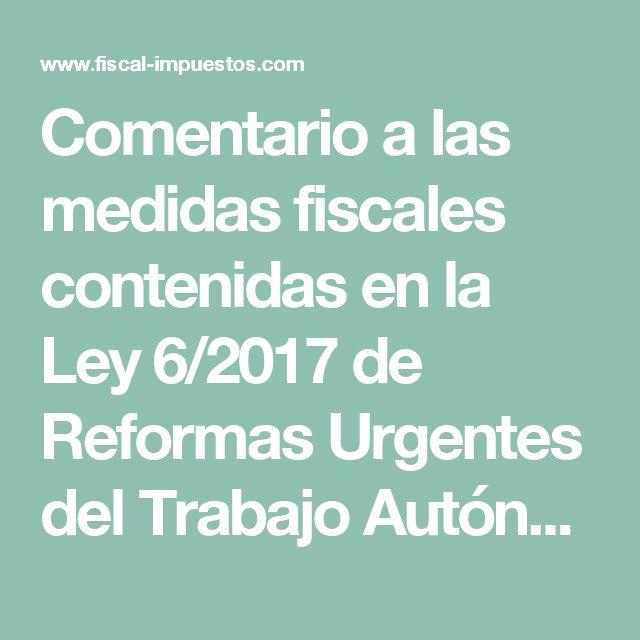 Comentario a las medidas fiscales contenidas en la Ley 6/2017 de Reformas Urgentes del Trabajo Autónomo | Fiscal impuestos - Derecho fiscal, tributación e impuestos.