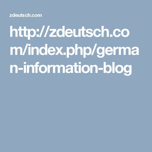 http://zdeutsch.com/index.php/german-information-blog