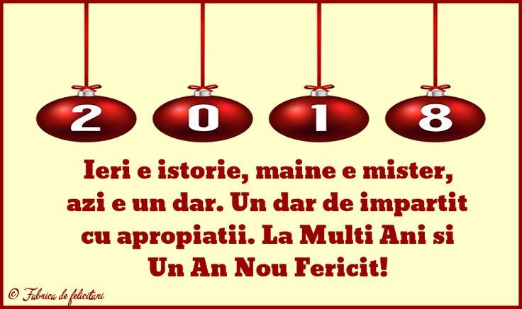 Ieri e istorie, mâine e mister, azi e un dar. Un dar de împărțit cu apropiații. La Mulți Ani și Un An Nou Fericit!