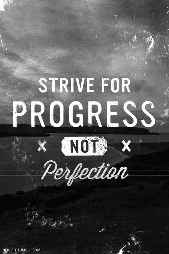 Oh yes my motto for life! Progress not perfection! Motivational quote