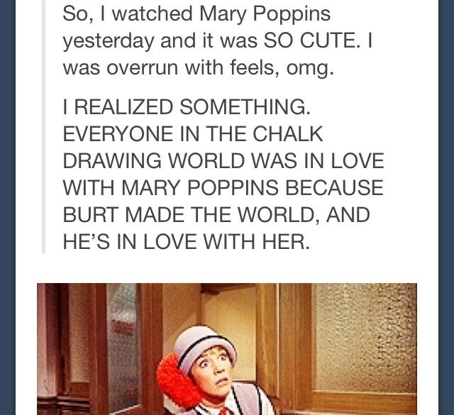 Everyone In The Chalk Drawing World Was In Love With Mary Poppins Because Burt Had Made The World And He Is In Love With Her.