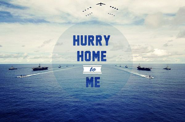 Hurry Home to Me! ♥ Ah, Navy wife life! Kicking deployment's a** ;)